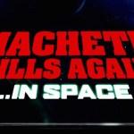Secondo Danny Trejo Machete Kills Again in Space verrà girato quest'anno