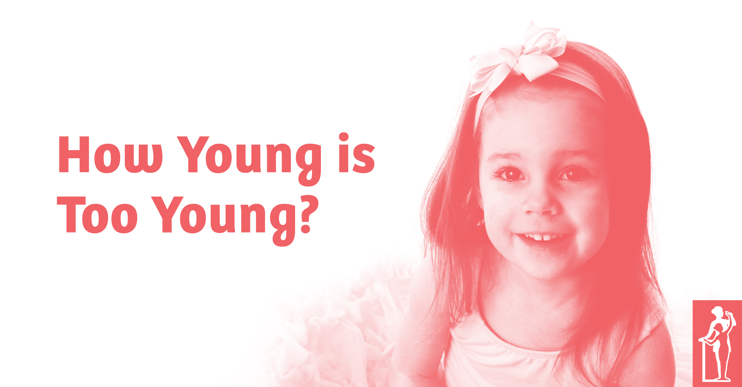 How Young is Too Young?