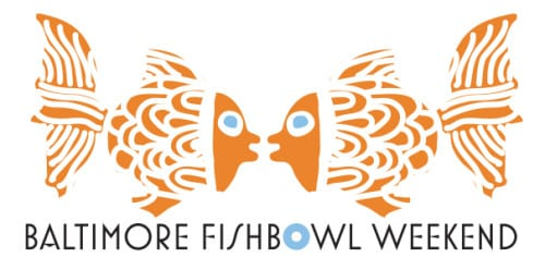 Baltimore Fishbowl Weekend
