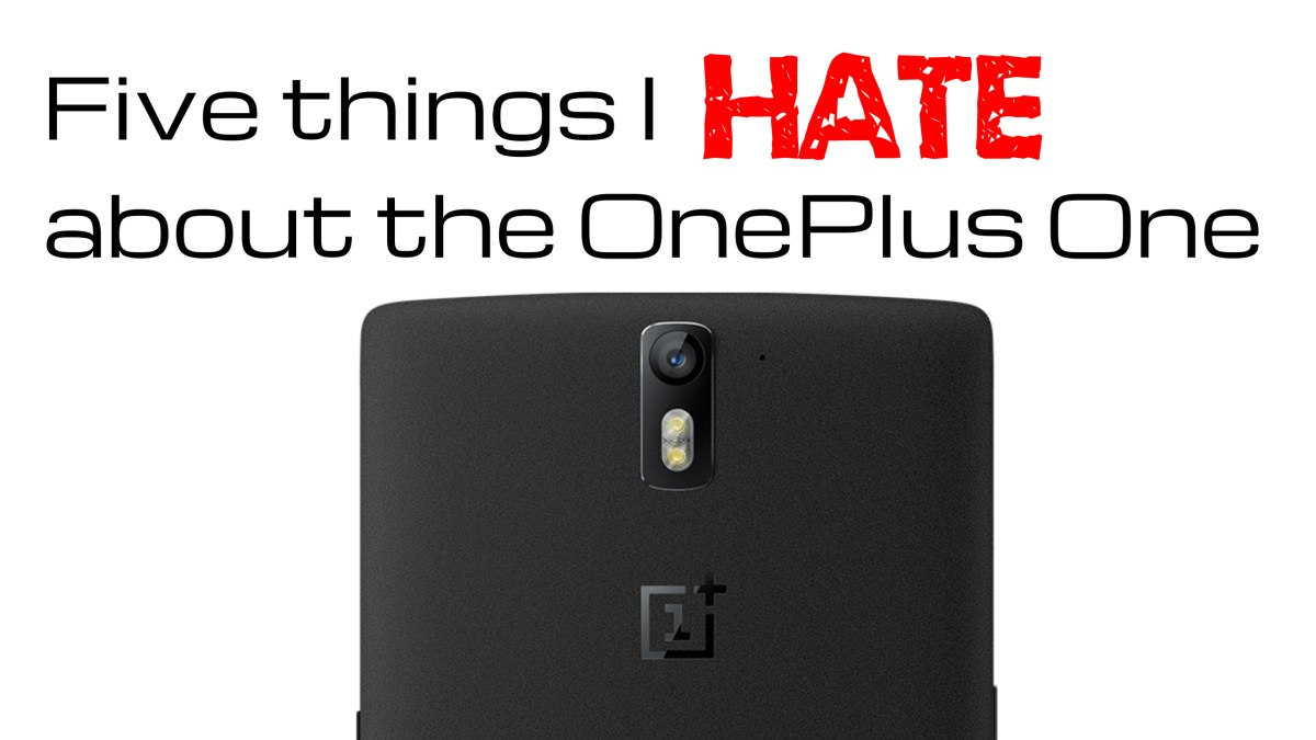 Five things I hate about the OnePlus One