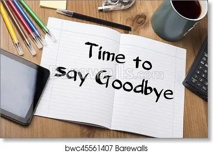 Art Print of Time to say Goodbye - Note Pad With Text On Wooden - goodbye note