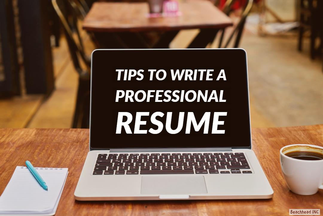 Tips to write a Professional Resume- Beachhead Professional Recruitment - Tips For Resumes