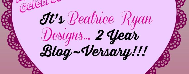 Beatrice Ryan Designs 2 Year Blog~Versary!!!