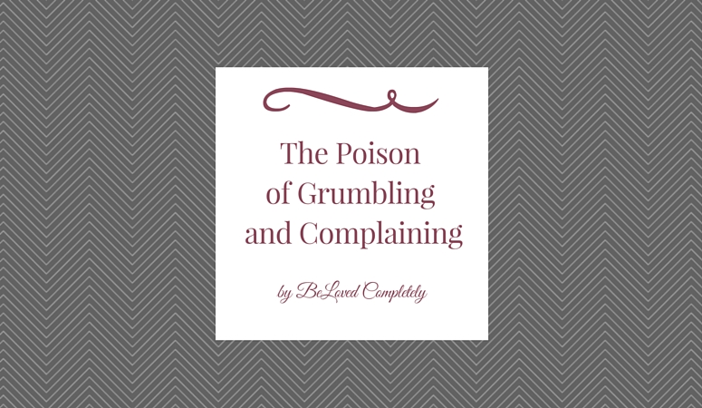 The Poison of Grumbling and Complaining