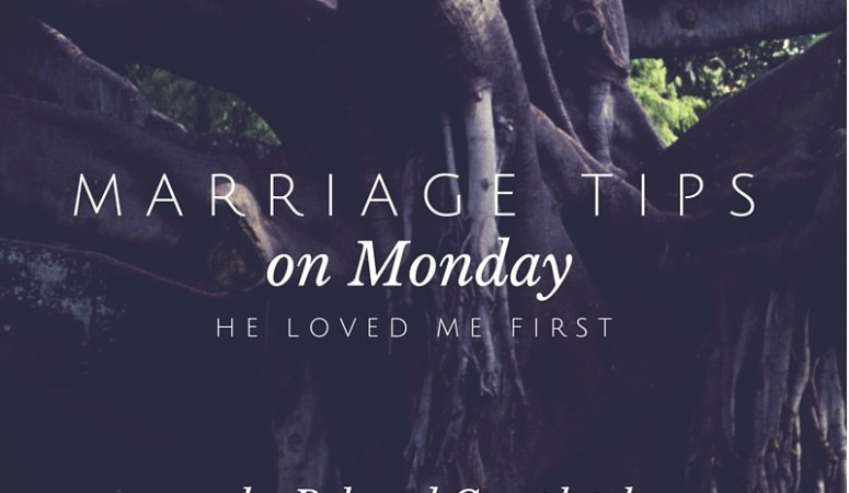 Marriage Tips on Monday – He Loved Me First