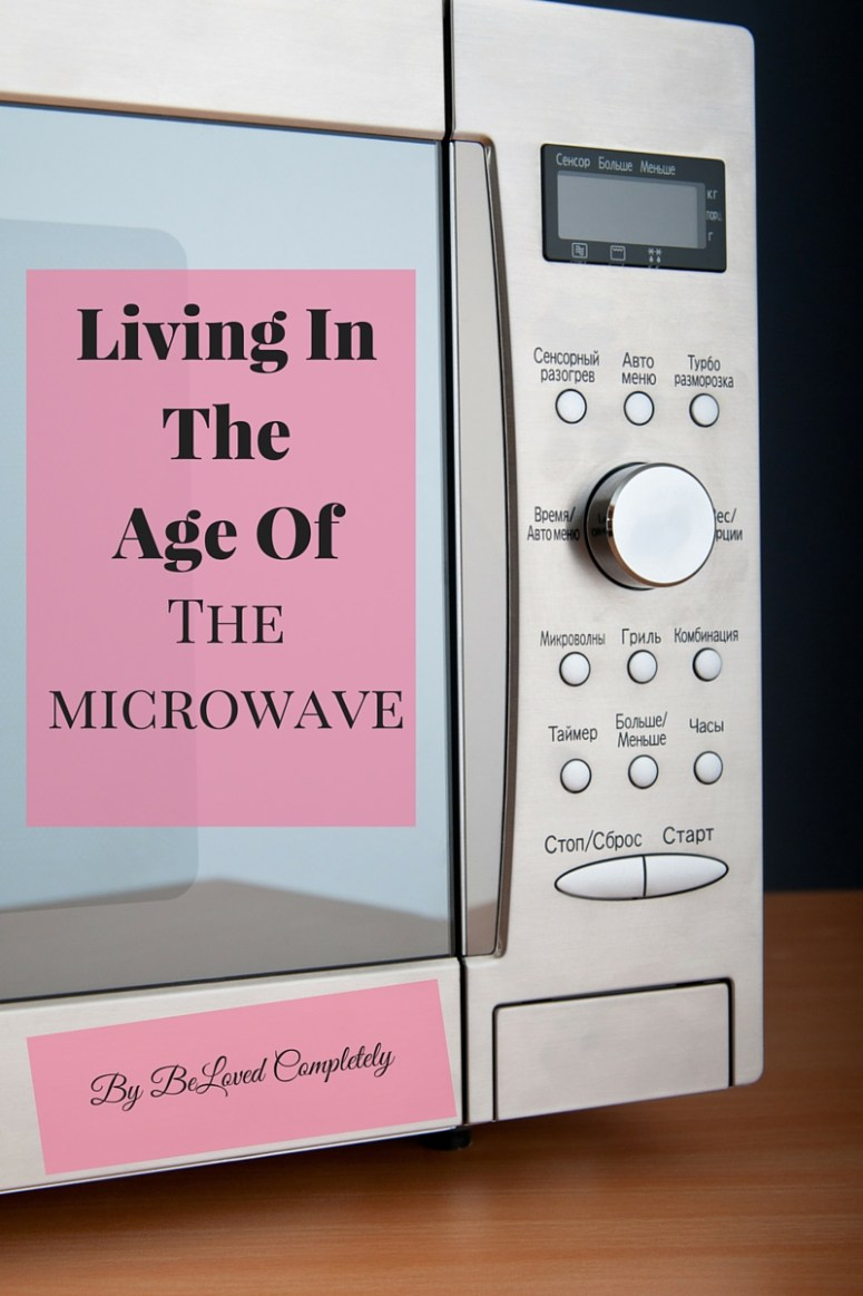 Living In TheAge Of The Microwave