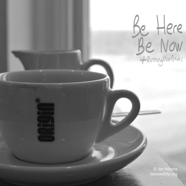 beloved life: be here be now
