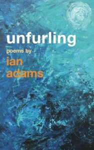 Unfurling: poems by Ian Adams 2014
