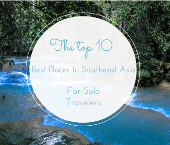The 10 Best Places in Southeast Asia for Solo Travelers