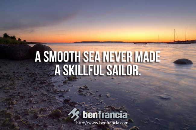 Businessman Quotes Wallpaper A Smooth Sea Never Made A Skillful Sailor Ben Francia
