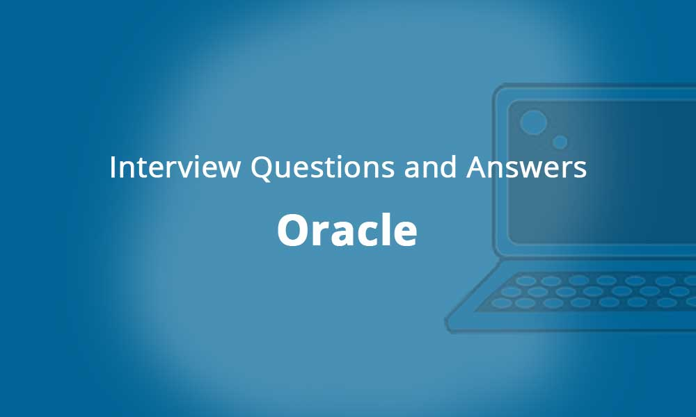 Top 101+ Oracle Interview Questions and Answers