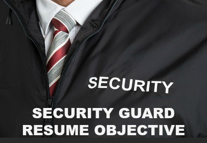 Security Guard Resume Objective - security objectives for resume