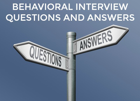 Answers to Behavioral Interview Questions - sample behavioral interview questions and answers