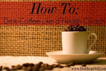 coffee like a health coach best kept self