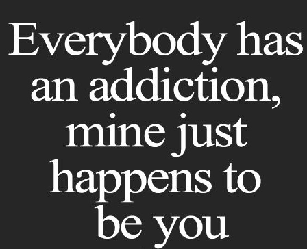 best-love-quotes-Everybody-has-an-addict