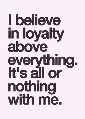 Loyalty Is Everything Quotes. QuotesGram