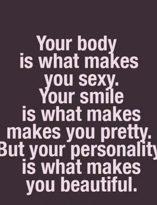 your smile is what makes you pretty but your personality