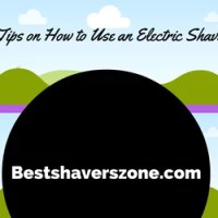 16 Tips on How to Use an Electric Shaver