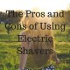 The Pros and Cons of Using Electric Shavers
