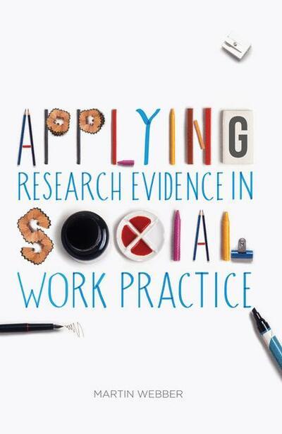 Applying Research Evidence in Social Work Practice - Martin Webber