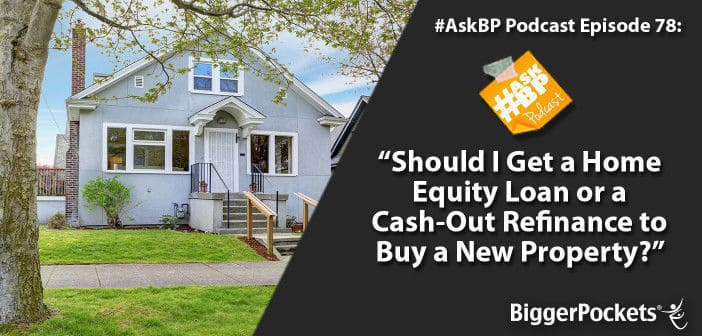 AskBP 078 Should I Get a Home Equity Loan or a Cash-Out Refinance - cash out refi calculator