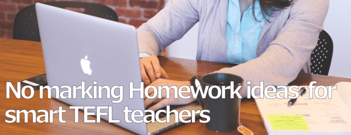 Homework ideas for EFL/ESL/TEFL teachers