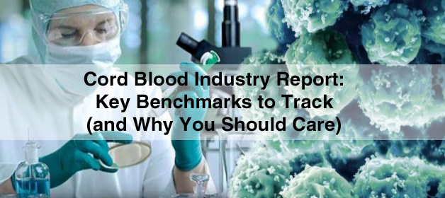 Cord Blood Industry Report: Key Benchmarks to Track and Why You Should Care