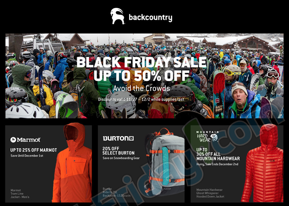 Backcountry Black Friday Sale - up to 40% off select Outdoor Gear and more Backcountry is taking up to 40% off select Outdoor Gear, Apparel, and more during their Black Friday Sale. Free 2-Day Shipping on orders $50+.