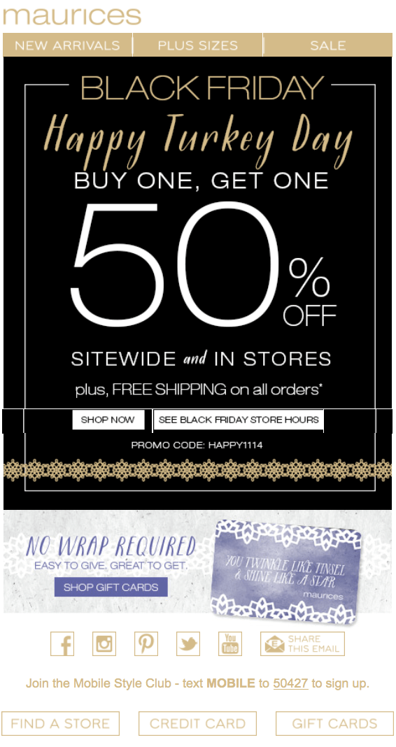 Maurices Black Friday The Maurices Black Friday Ad has not yet released. Be sure to subscribe to our newsletter to receive emails about all the latest Black Friday news and ad leaks for your favorite stores, or check out all of the latest Hot Deals.