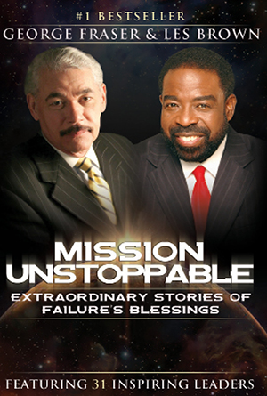 Mission Unstoppable by George Fraser and Les Brown
