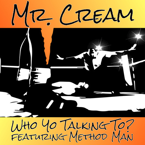 "Mr. Cream ""Who Yo Talking To?"" feat. Method Man"
