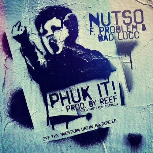 """Nutso (feat. Problem & Bad Lucc) - """"Phuk It!"""" (prod. by Reef)"""