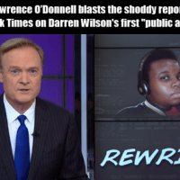 "MSNBC's Lawrence O'Donnell blasts the shoddy reporting by the New York Times on Darren Wilson's ""public account"""