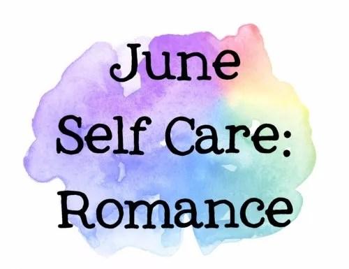 Self Care in June: Romance!