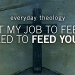 Everyday Theology: You Need To Feed Yourself