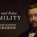 Charles Haddon Spurgeon: True and False Humility