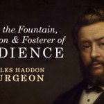 Charles Haddon Spurgeon: Faith is the Fountain, Foundation and Fosterer of Obedience