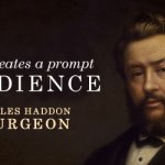 Charles Haddon Spurgeon: Faith Creates a Prompt Obedience