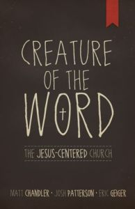 Creature of the Word by Chandler, Patterson & Geiger