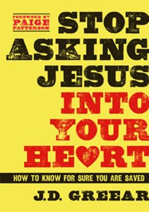 stop-asking-jesus-into-your-heart