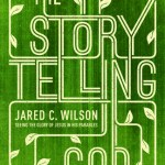 The Storytelling God by Jared C. Wilson