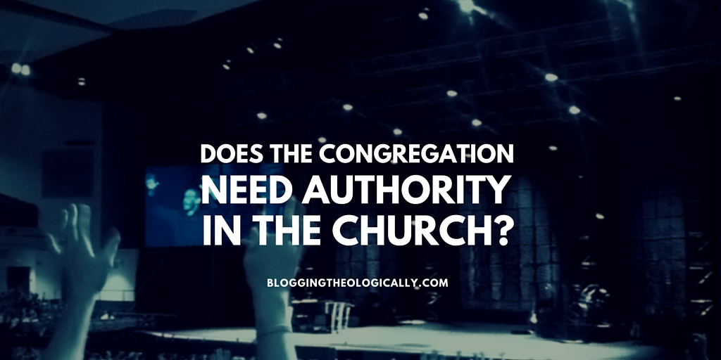 Does the congregation need authority in the church?