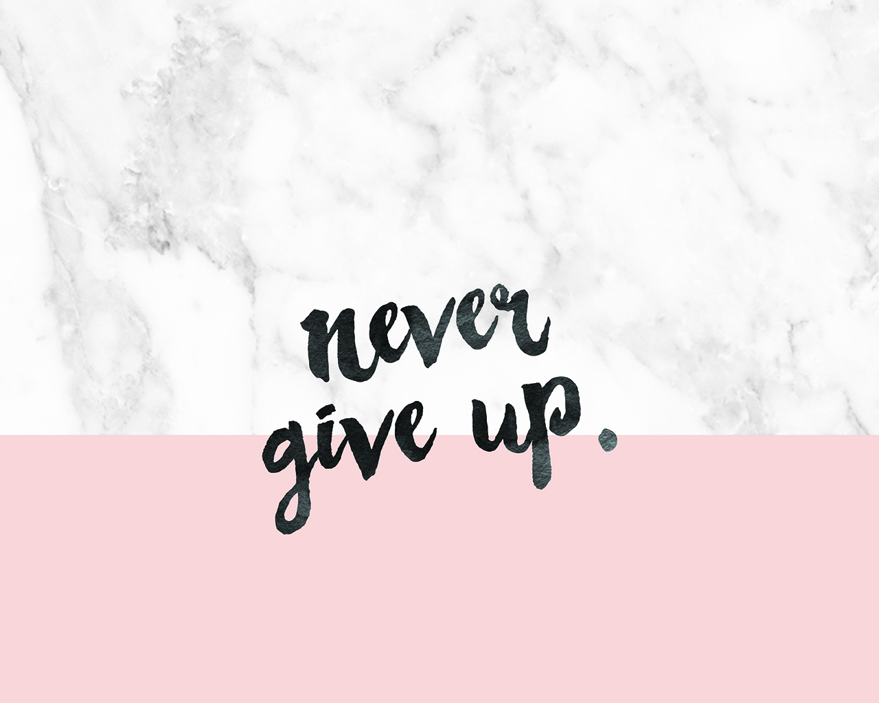 Cute Trendy Wallpapers Quotes Free Desk Wallpaper Never Give Up Blog Society