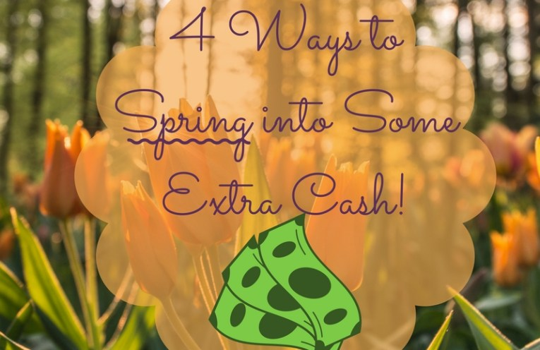 4 Ways to Spring into Some Fast-Money!