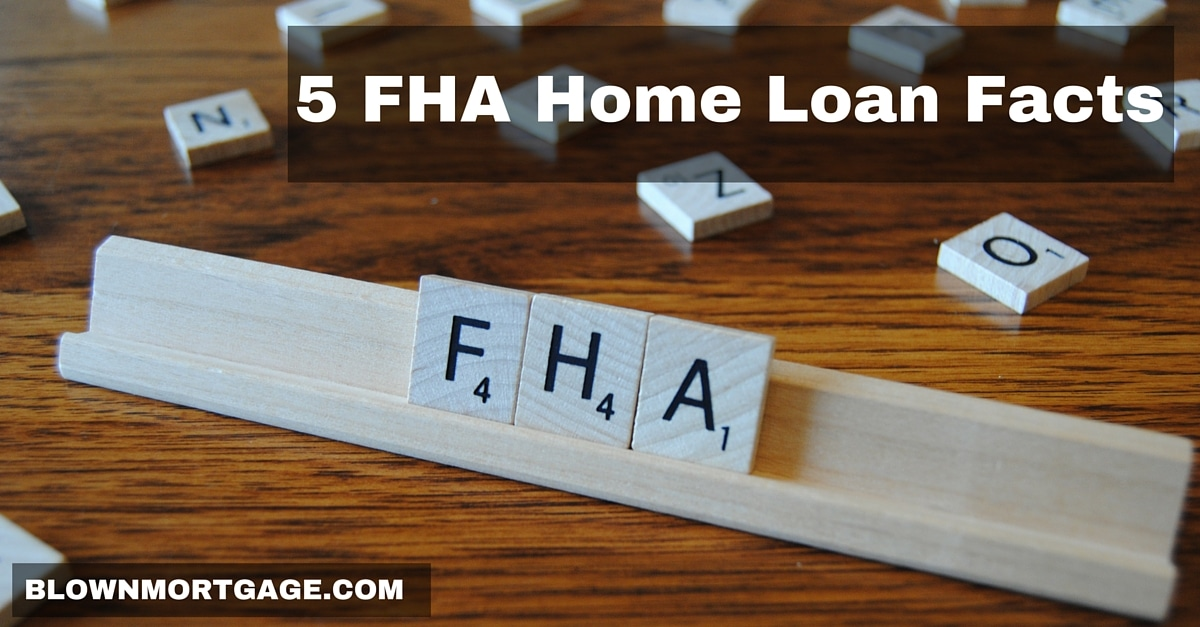 5 FHA Home Loan Facts - Blown Mortgage
