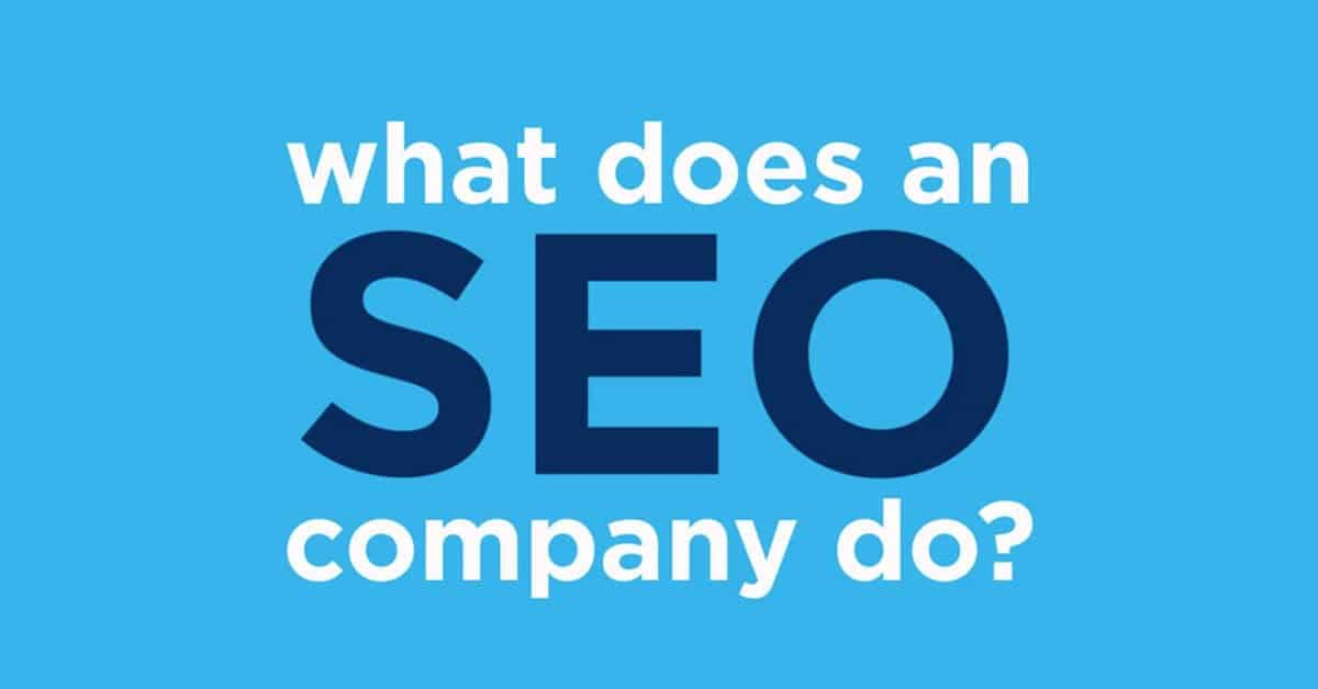 What Does An SEO Company Do? What Is an SEO Company?