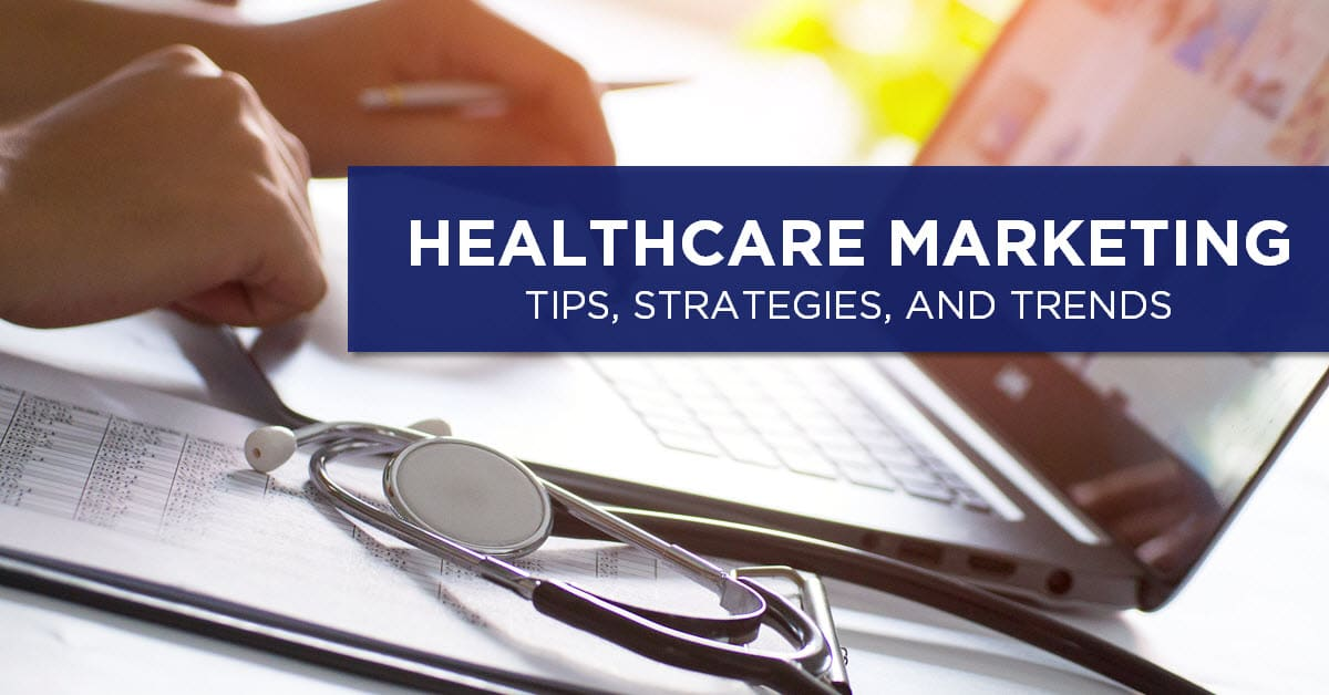 10 Healthcare Marketing Strategy Tips Proven to Grow Your Practice