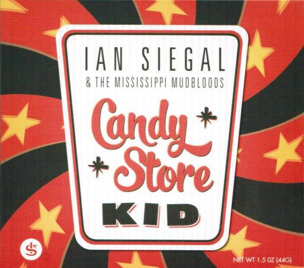 Ian Siegal & The Mississippi Mudbloods - Candy Store Kid