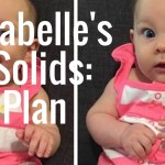 Annabelle's 1st Solids: The Game Plan