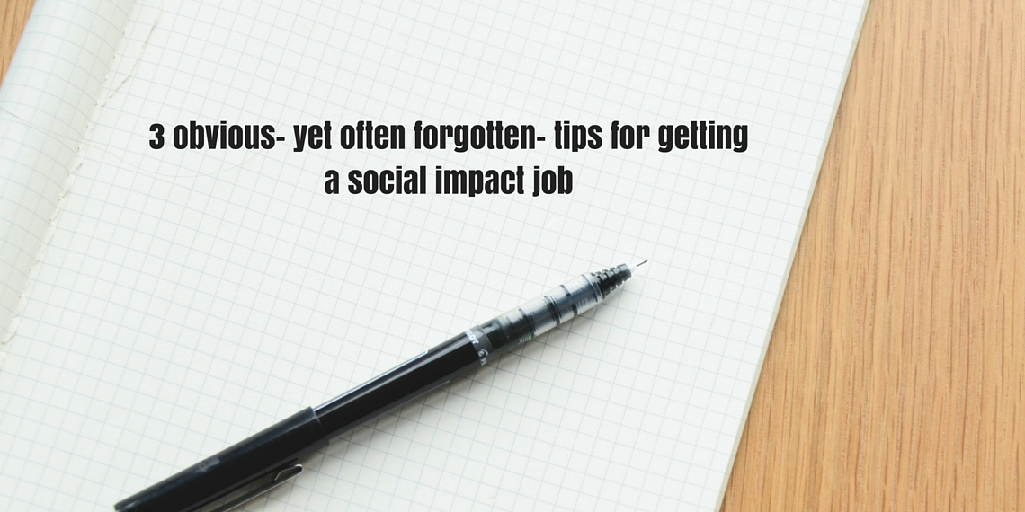 3 obvious, yet often forgotten, tips for getting a social impact job